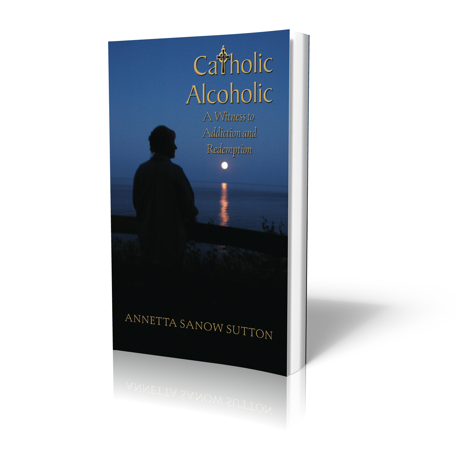 Catholic Alcoholic: A Witness to Redemption and Recovery